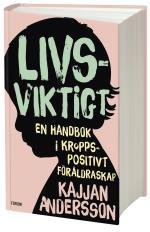 Livsviktigt - En Handbok I Kroppspositivt Föräldraskap