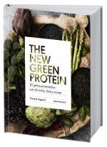 The New Green Protein  - 20 Gröna Proteinkällor Och 60 Enkla, Läckra Recept
