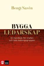 Bygga Ledarskap - En Handbok För Chefen Och Hela Ledningsgruppen