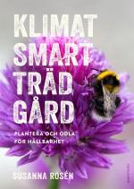 Klimatsmart Trädgård - Plantera Och Odla För Hållbarhet