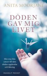 Döden Gav Mig Livet - Min Resa Från Cancer Till Nära Döden-upplevelse Och Läkning
