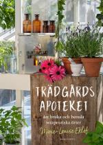 Trädgårdsapoteket - Att Bruka Och Bereda Terapeutiska Örter