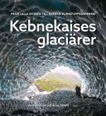 Kebnekaises Glaciärer -  Från Lilla Istiden Till Dagens Klimatuppvärmning