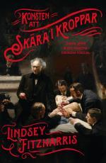 Konsten Att Skära I Kroppar - Joseph Lister & Den Moderna Kirurgins Födelse