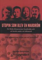 Utopin Som Blev En Mardröm - De Röda Khmerernas Kambodja Och Ett Besök Under Ett Folkmord