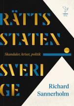 Rättsstaten Sverige - Skandaler, Kriser, Politik