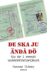 De Ska Ju Ändå Dö - Tio År I Svensk Underrättelsetjänst