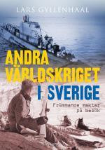 Andra Världskriget I Sverige  - Främmande Makter På Besök