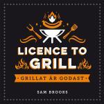 Licence To Grill - Grillat Är Godast