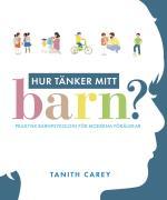 Hur Tänker Mitt Barn? - Praktisk Barnpsykologi För Moderna Föräldrar
