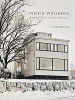Ingrid Wallberg - Arkitekt Och Funktionalist