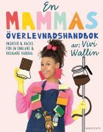 En Mammas Överlevnadshandbok - Insikter & Hacks För En Enklare Och Roligare Vardag