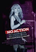 No Action - Tolv Månader Av Punk, New Wave Och Extas På Dad`s Dancehall I Malmö