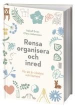 Rensa, Organisera Och Inred - För Ett Liv I Balans Och Harmoni