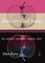 Som Om Gud Fanns - Det Sekulära Samhällets Religiösa Rötter