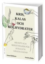 Kris, Kalas Och Kolhydrater - Recept Och Berättelser För Goda Och Dåliga Dagar