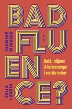 Badfluence - Makt, Miljoner Och Halvsanningar I Sociala Medier