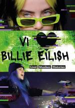 Vi Älskar Billie Eilish - Livet, Musiken, Historien