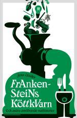 Frankensteins Köttkvarn - Och Andra Omvälvande Mathistorier