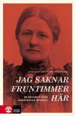 Jag Saknar Fruntimmer Här - En Biografi Över Anna Bugge Wicksell