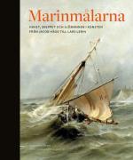 Marinmålarna - Skeppet, Havet Och Sjömannen I Konsten Från Jacob Hägg Till Lars Lerin