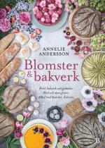 Blomster & Bakverk - Bröd, Bakverk Och Godsaker, Med Och Utan Gluten, Alltid Med Blomster, Året Om