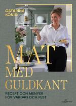 Mat Med Guldkant - Recept Och Menyer För Vardag Och Fest
