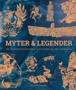 Myter & Legender - En Illustrerad Handbok Om Ursprung Och Innebörd