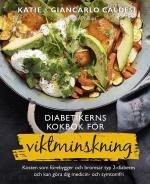 Diabetikerns Kokbok För Viktminskning - Kosten Som Förebygger Och Bromsar Typ 2-diabetes Och Kan Göra Dig Medicin- Och Symtomfri