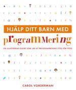 Hjälp Ditt Barn Med Programmering - En Illustrerad Guide Som Lär Ut Programmering Steg För Steg