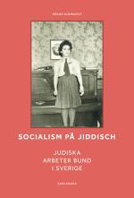 Socialism På Jiddisch - Judiska Arbeter Bund I Sverige