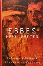 Ebbes Hemligheter - En Dokumentär Berättelse