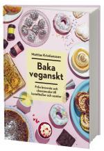 Baka Veganskt - Från Brownie Och Cheesecake Till Kanelbullar Och Semlor