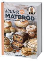 Lindas Nya Matbröd - Snabba, Enkla Och Nyttiga