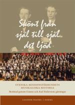 Skönt Från Själ Till Själ Det Ljöd - Svenska Missionsförbundets Musikaliska Historia Berättad Genom Gunno Och Axel Söderstens Gärningar