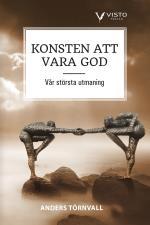Konsten Att Vara God  - Vår Största Utmaning