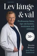 Lev Länge & Väl - Professorns Bästa Tips Om Kosten, Motionen Och Sömnen