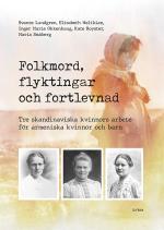 Folkmord, Flyktingar Och Fortlevnad - Tre Skandinaviska Kvinnors Arbete För Armeniska Kvinnor Och Barn