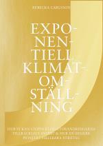 Exponentiell Klimatomställning - Hur Vi Kan Stoppa Klimatförändringarna Tillräckligt Snabbt & Hur Du Bygger Pionjärt Hållbara Företag