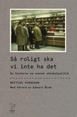 Så Roligt Ska Vi Inte Ha Det - En Historia Om Svensk Alkoholpolitik