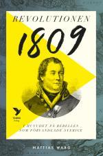 Revolutionen 1809 - I Huvudet På Rebellen Som Förvandlade Sverige