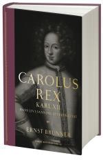 Carolus Rex - Hans Liv I Sanning Återberättat