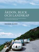 Åkdon, Blick Och Landskap - Om Relationer Mellan Kommunikationer, Kulturmiljö Och Landskapssyn Med Huvudexempel Från Kullahalvön, Skåne
