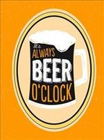 It`s Always Beer O`clock