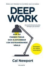 Deep Work - Hur Du Finner Fokus Och Djupjobbar I En Distraherande Värld - Strategier För Kontroll, Mindre Stress Och Digital Minimalism