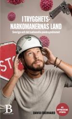I Trygghetsnarkomanernas Land - Om Sverige Och Det Nationella Paniksyndromet