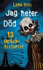 Jag Heter Död - 13 Skräckhistorier