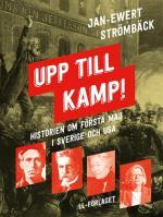 Upp Till Kamp - Historien Om Första Maj I Sverige Och Usa
