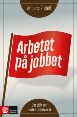 Arbetet På Jobbet - Om Bök Och Bröte I Arbetslivet