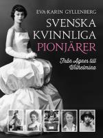 Svenska Kvinnliga Pionjärer - Från Agnes Till Wilhelmina